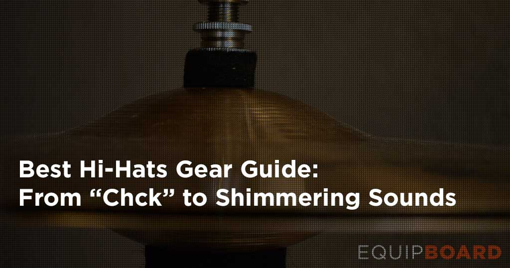 "5 Best Hi-Hats: Guide to ""Chck"" Cymbals"