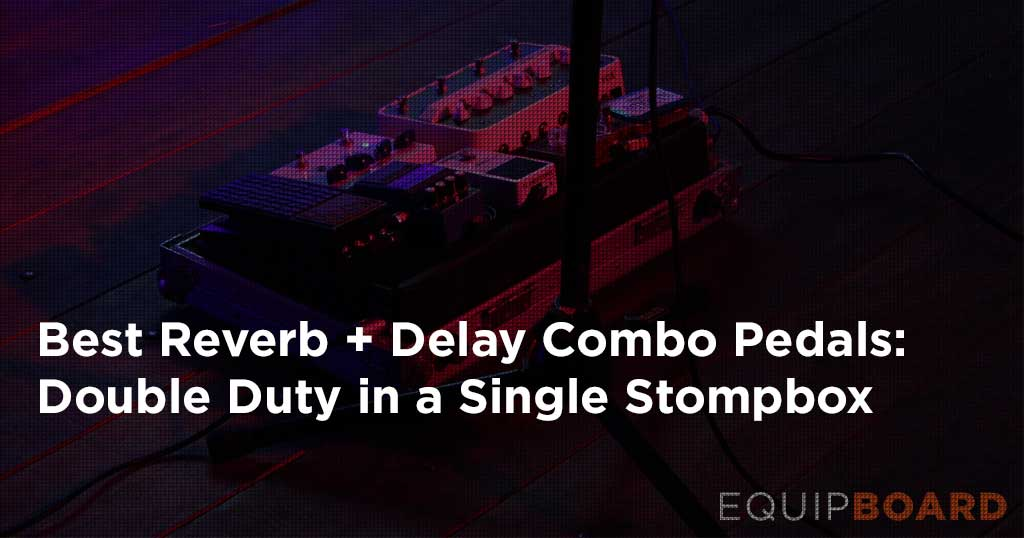 4 Best Reverb Delay Combo Pedals: Perfect Pairings
