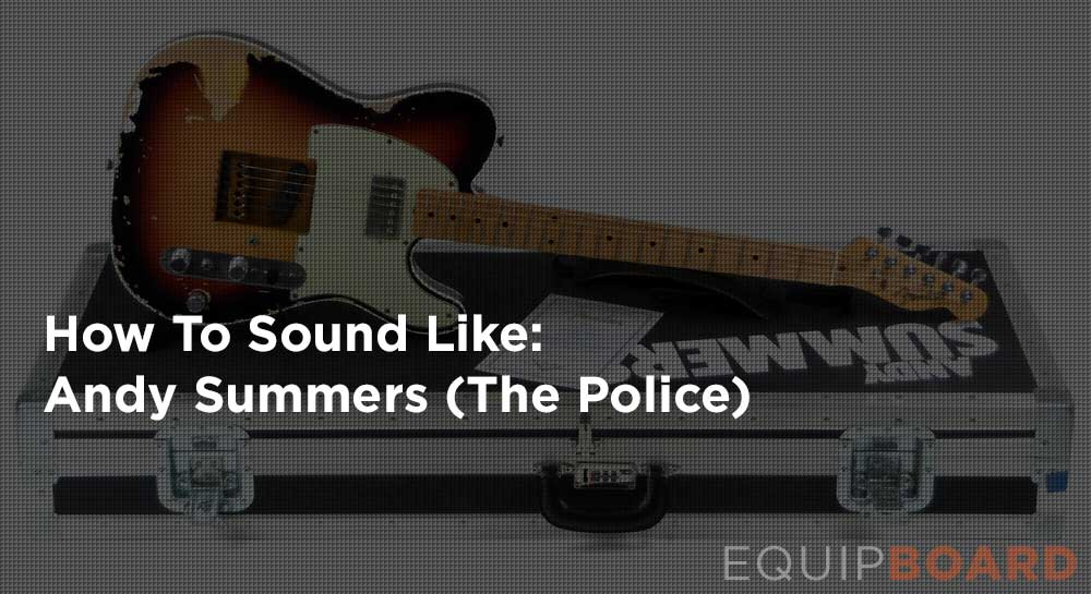 How to Sound Like Andy Summers of The Police for $1000