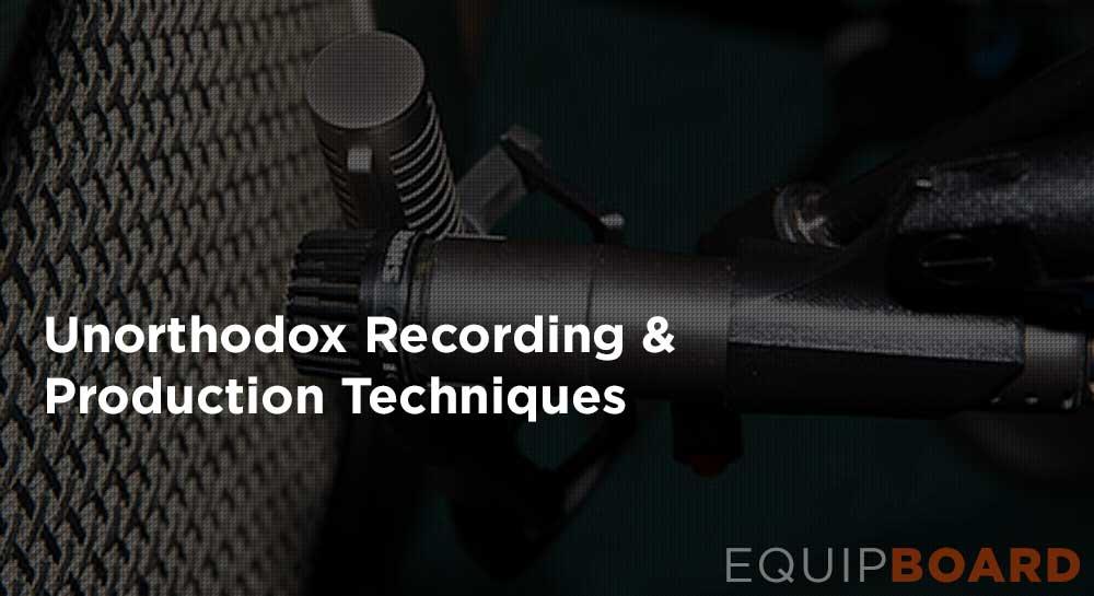 Unorthodox Recording & Production Techniques