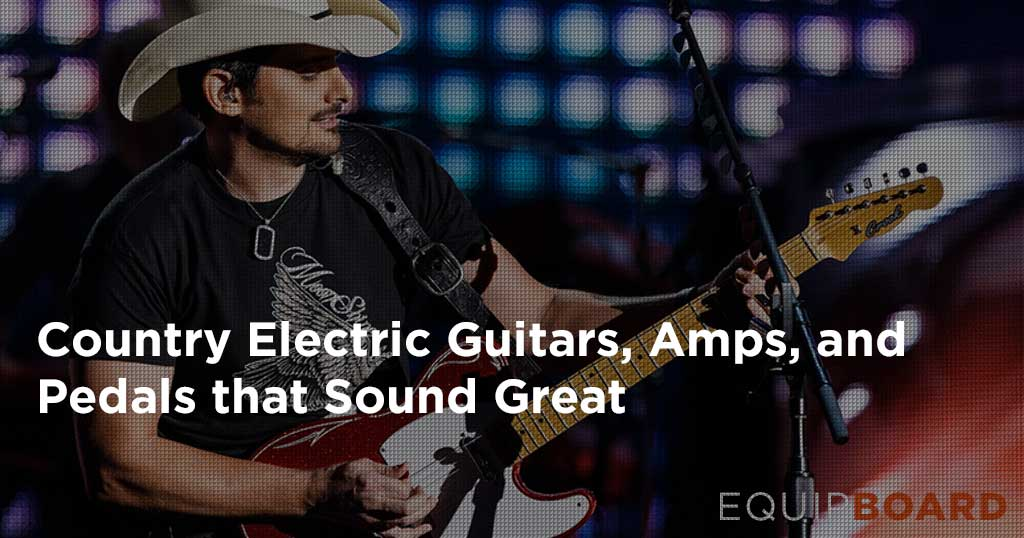 Country Electric Guitars, Amps, and Guitar Pedals that Sound Great