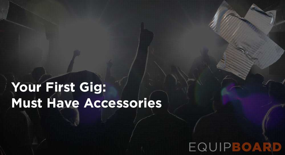 Your First Gig: Must Have Accessories