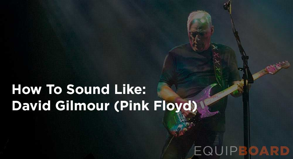 How to Sound Like David Gilmour of Pink Floyd for $1000