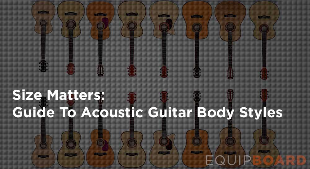Size Matters: A Guide To Acoustic Guitar Body Styles