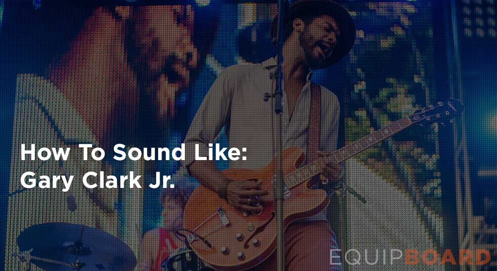 How To Sound Like Gary Clark Jr. For $1000