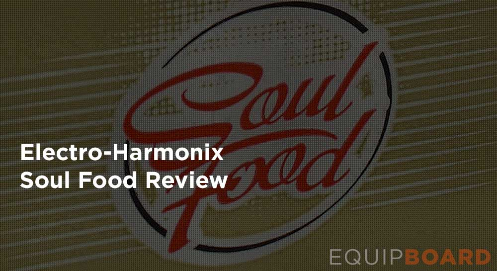 Gear Review: Electro-Harmonix Soul Food