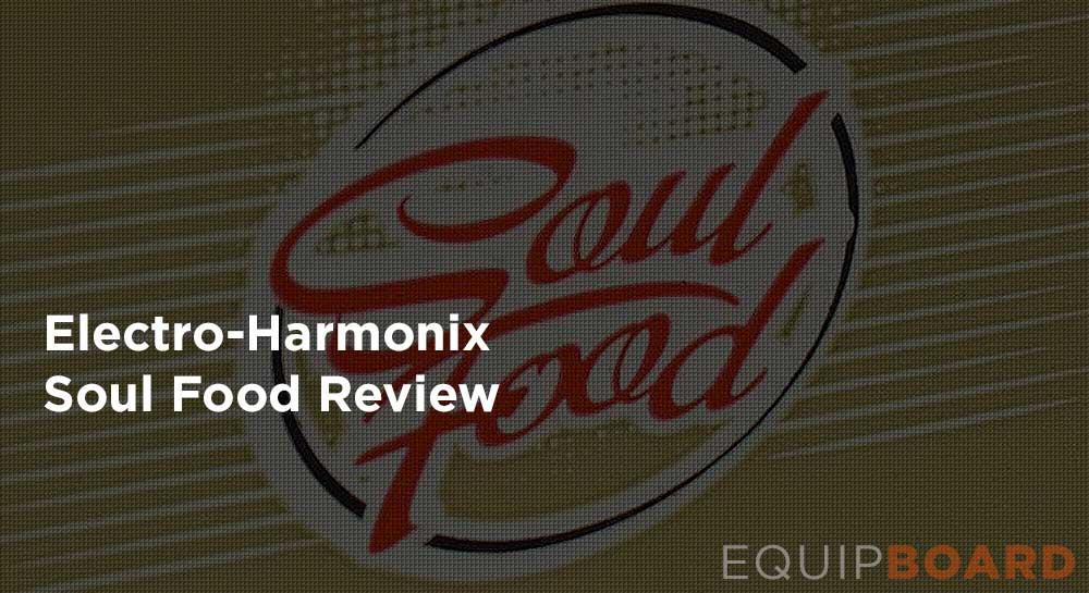 Gear Review: Electro-Harmonix Soul Food