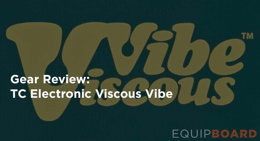 TC Electronic Viscous Vibe Review