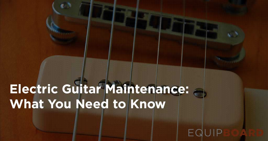 Guide to Electric Guitar Maintenance