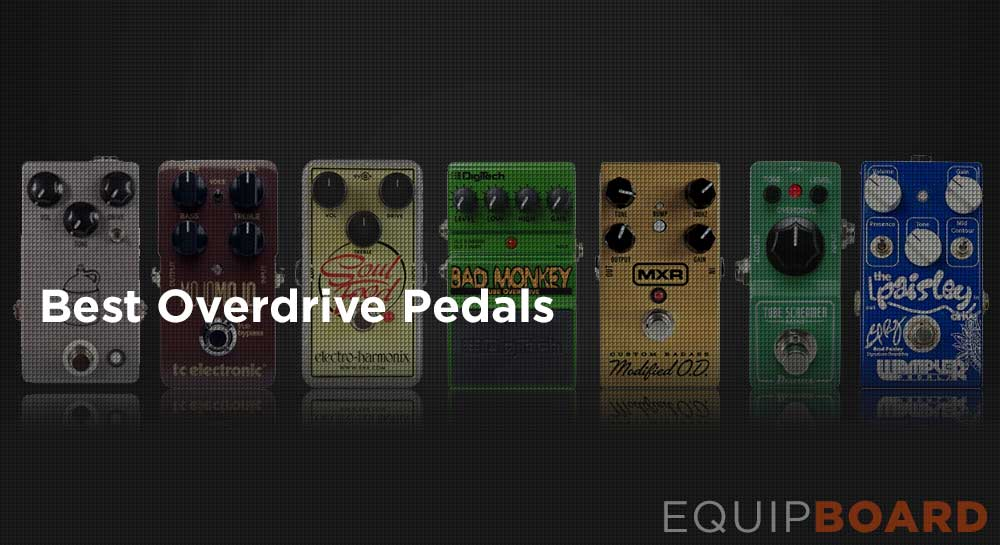 The Top 9 Overdrive Pedals - 2019 Edition