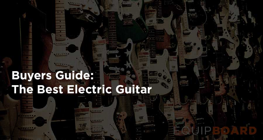 10 Best Electric Guitars: Guide to Great Guitars