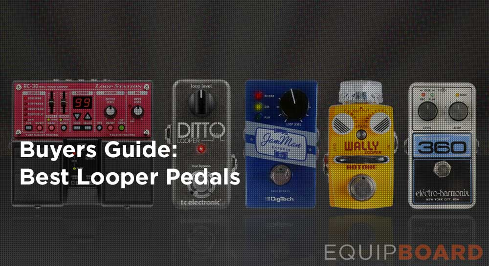5 Best Looper Pedals for Guitar: 2018 Gear Guide