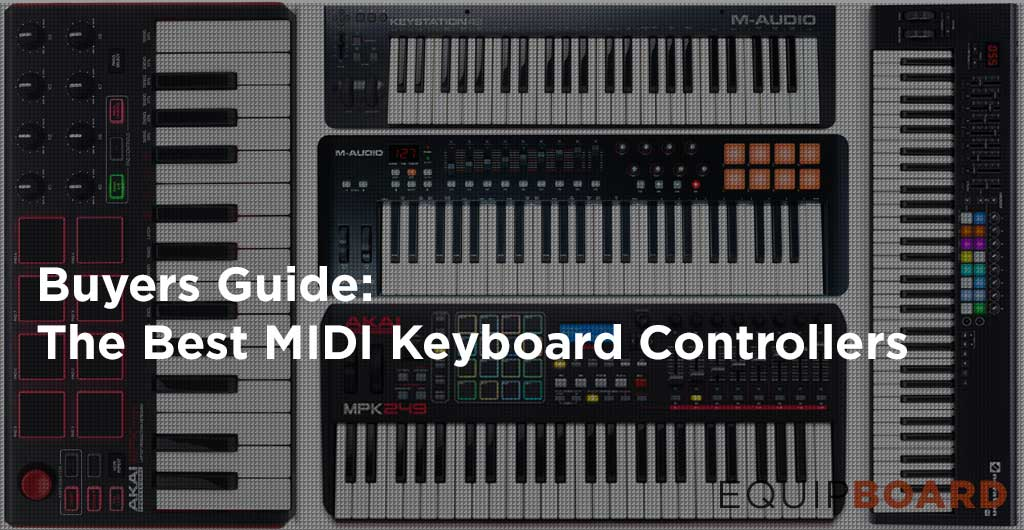 Top MIDI Keyboard Controllers - Updated 2017