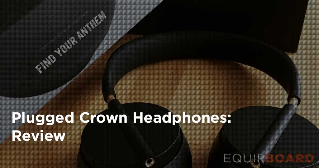 Plugged Crown Headphones Review