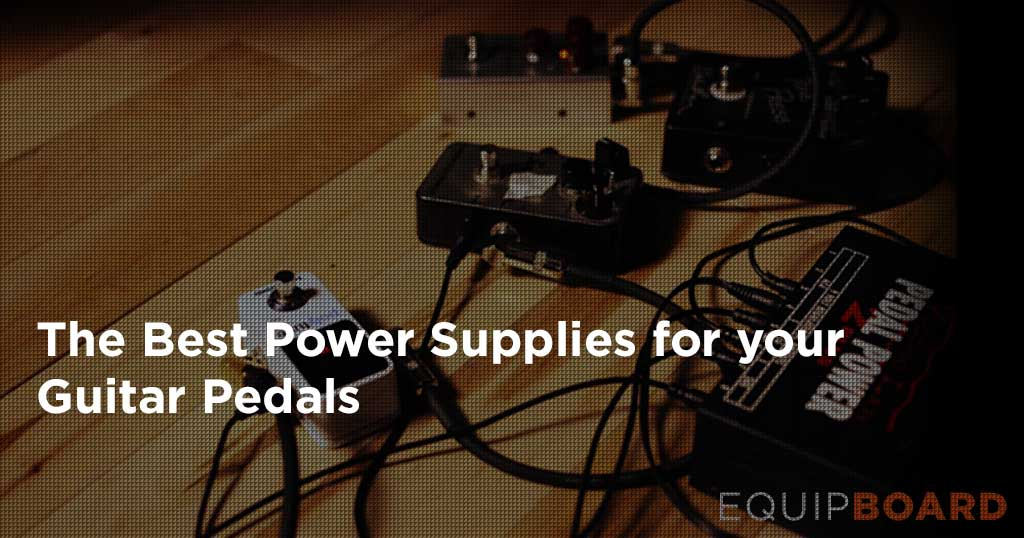 5 Best Pedal Power Supplies: Power Plants for Pedalboards [2019]